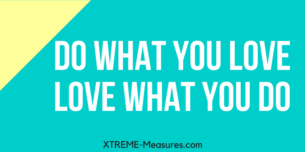 do what you lovelove what you do